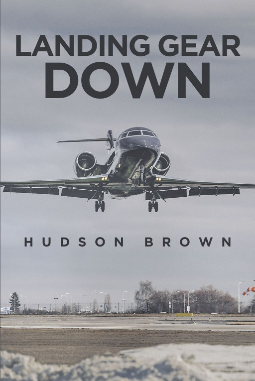 Author Hudson Brown's New Book 'Landing Gear Down' is a Thrilling Story About a Young Detective Attempting to Thwart a Deadly Terrorist's Destructive Plot
