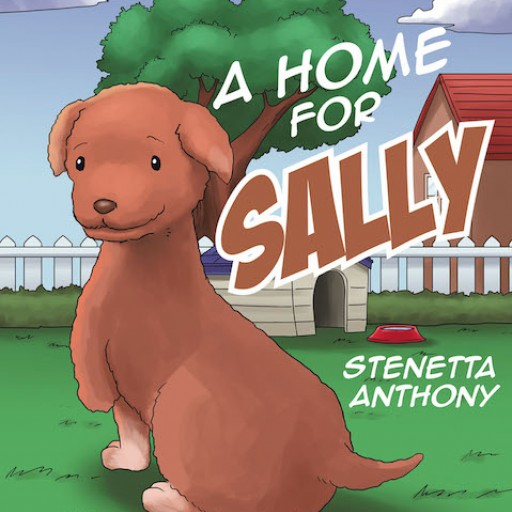 """Stenetta Anthony's New Children's Book """"A Home for Sally"""" is a Passionate Tale of a Dog's Path to Finding a Place to Call Home."""
