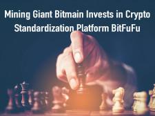 Mining Giant Bitmain Invests in Crypto Mining Platform BitFuFu