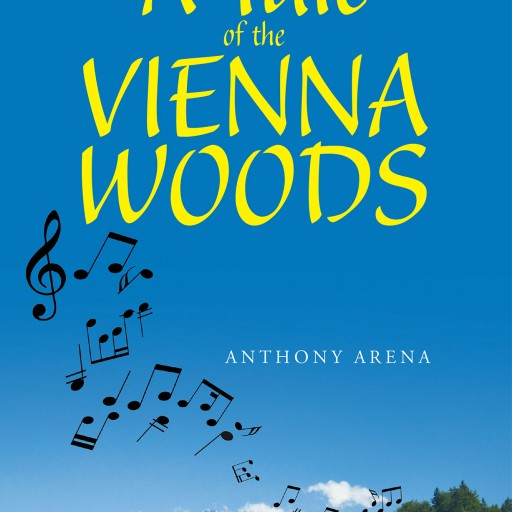 "Author Anthony Arena's New Book ""A Tale of the Vienna Woods"" Tells One of Thousands of Stories to Escape the Clutches of Hitler's Germany."