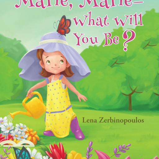 """Lena Zerbinopoulos's New Book """"Marie, Marie-What Will You Be?"""" is a Beautifully Illustrated Journey for Children as Parents Imagine What the Future Holds for Their Child"""