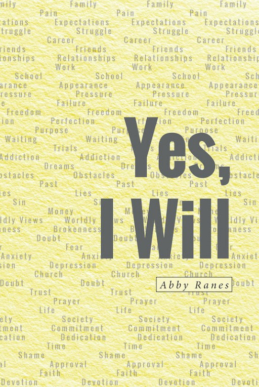 Abby Ranes's New Book 'Yes, I Will' is a Potent Devotional That Helps Readers Discern God's Call and Answer It With Open Hearts