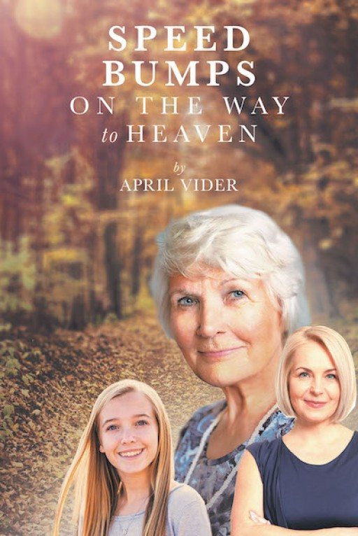 """April Vider's New Book """"Speed Bumps on the Way to Heaven"""" is a Heartwarming Read of Biblical Reflections That Reveal God's Love and Guidance."""