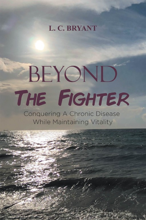 L. C. Bryant's New Book 'Beyond the Fighter' is a Profound Inspiration in Conquering Battles Against Illness and Embracing Vitality