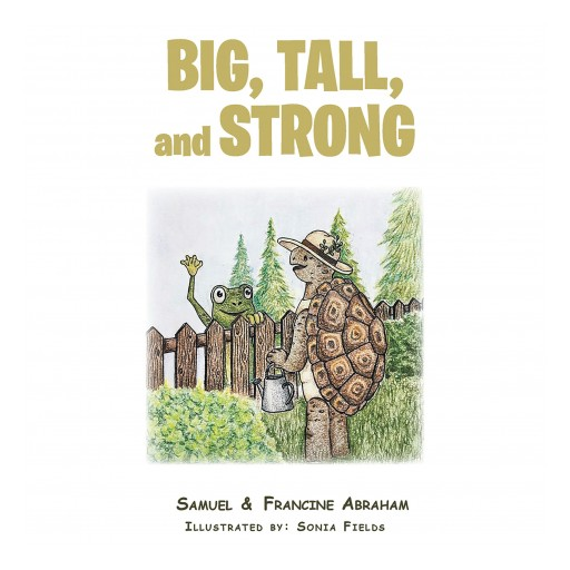 Samuel and Francine Abraham's New Book 'Big, Tall, and Strong' is a Creative Tale That Highlights the Importance of Building Healthy Habits