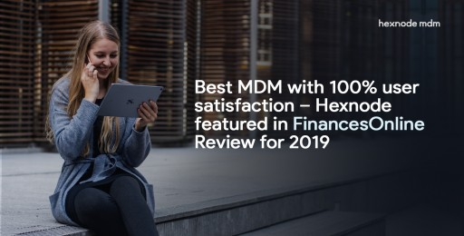 Best MDM With 100% User Satisfaction - Hexnode Featured in FinancesOnline Review for 2019