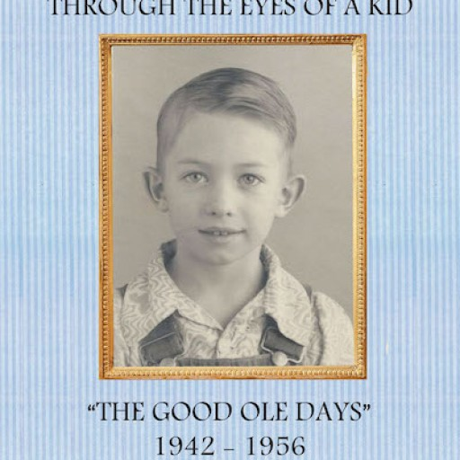 """Ken Willingham's New Book """"Life in the Country Through the Eyes of a Kid: The Good Ole Days (1942-1956)"""" is a Charming Autobiography of a Rich Lifetime on the Farm."""