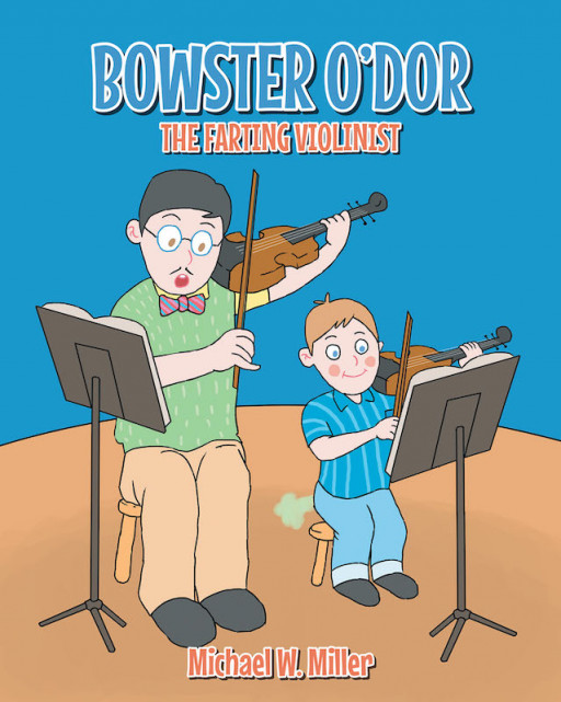 Michael W. Miller's New Book 'Bowster O'dor: The Farting Violinist' is a Compelling Storybook Designed to Encourage Children to Fight Their Stage Fright