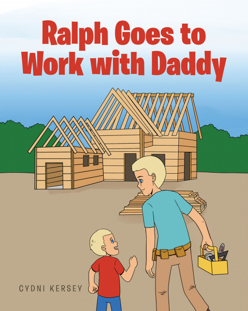 Cydni Kersey's New Book 'Ralph Goes to Work With Daddy' Follows a Joyful Work Day of Ralph With His Dad at the Construction Site