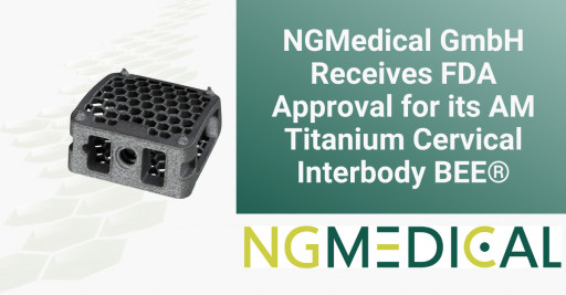 NGMedical GmbH Receives FDA Clearance for Its AM Titanium Cervical Interbody BEE®
