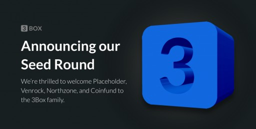 3Box Secures Funding From Placeholder Ventures to Reinvent User Data Storage