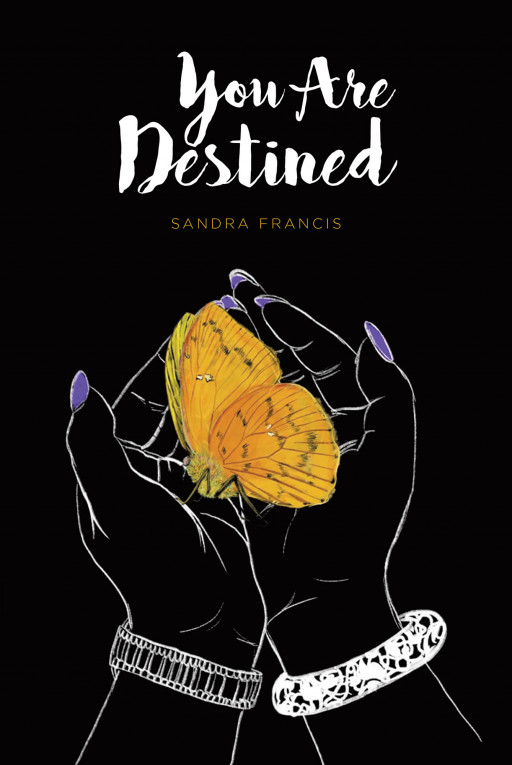 Sandra Francis's New Book 'You Are Destined' is an Invigorating Narrative That Helps Teenagers Achieve Their Full Potential in Life