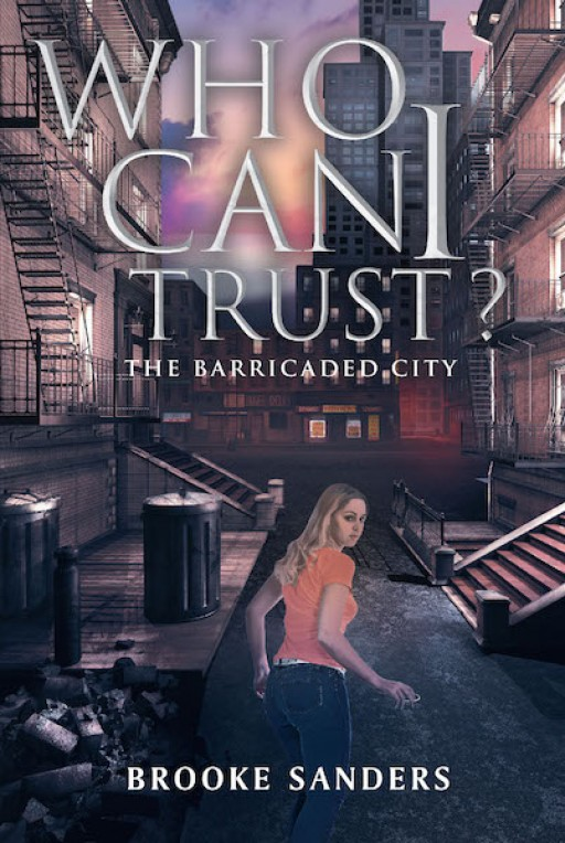 Brooke Sanders's New Book 'Who Can I Trust?: The Barricaded City' is a Thrilling Story of a Woman's Journey of Struggle and Survival in a Troubled Society