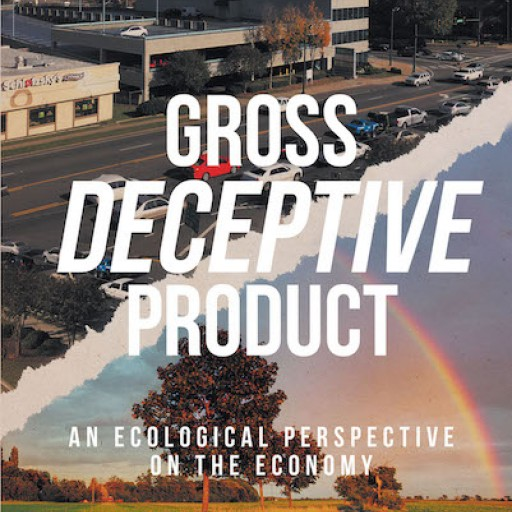 """Russell England's New Book """"Gross Deceptive Product: An Ecological Perspective on the Economy"""" is an Eye-Opening Critique of Continuous Economic Growth's Downsides."""