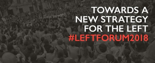 Left Forum 2018: Towards a New Strategy for the Left