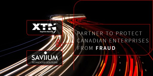 XTN Cognitive Security® and Saviium Technology Solutions® Partner to Protect Canadian Enterprises From Fraud