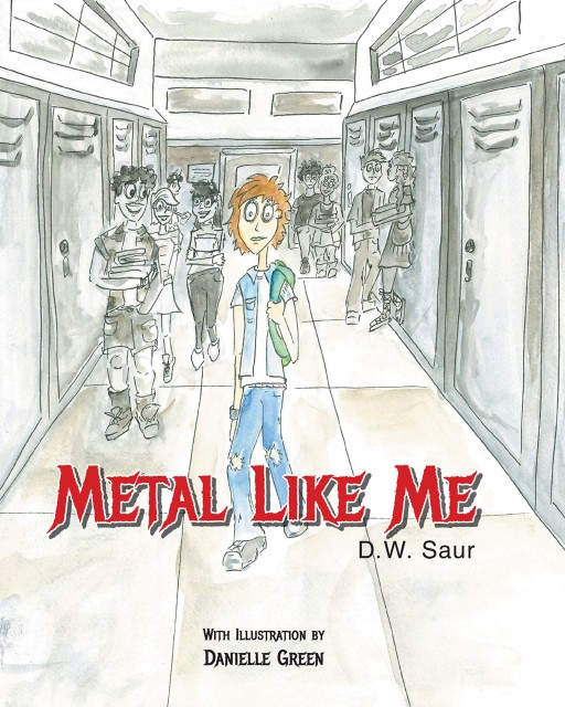 Author D.W. Saur's New Book 'Metal Like Me' is an Original Story That Emphasizes the Fact That All People Are Different, and That's Okay