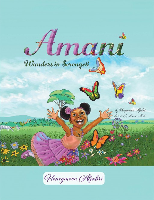 Honeymoon Aljabri's New Book 'Amani Wanders in Serengeti' Tells a Loving Tale of a Girl Who Lost Her Way Yet Found New Friends
