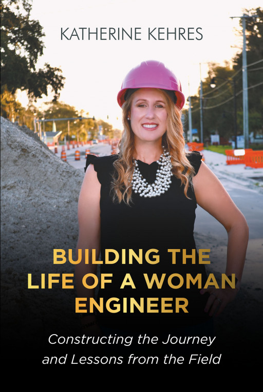 Katherine Kehres's New Book 'Building the Life of a Woman Engineer: Constructing the Journey and Lessons From the Field'' is a Memoir of a Woman's Success