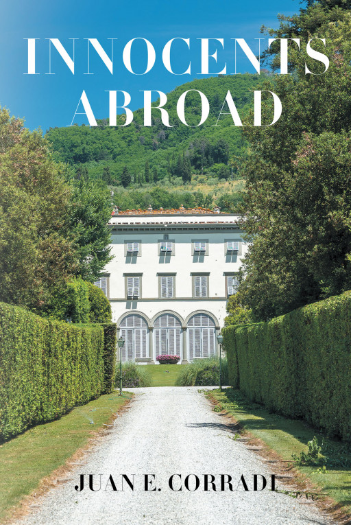 Juan E. Corradi's New Book, 'Innocents Abroad', Follows One Man's Arrival, Entrapment, and Release as He Comes Across a Villa Full of Mysteries