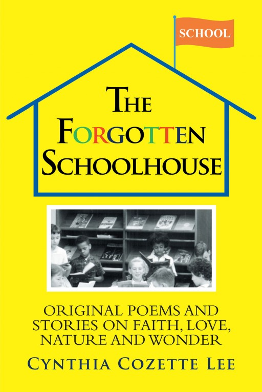 Cynthia Cozette Lee's New Book 'The Forgotten Schoolhouse' Shines a Brilliant Reflection on the Moral Goodness of Life