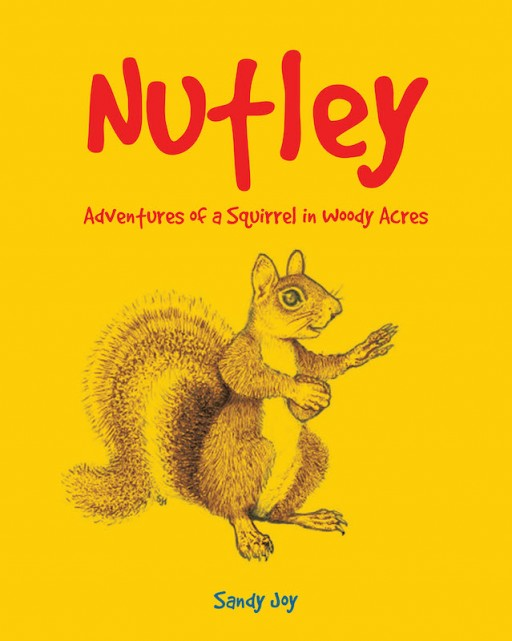 Sandy Joy's New Book 'Nutley' Shows the Exciting Trips of Woody Acres' Adventurous Squirrel
