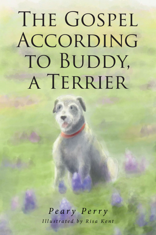 Peary Perry's New Book, 'The Gospel, According to Buddy, a Terrier' is a Captivating Exposition About a Dog's Habits and Its Connection to God's Principles
