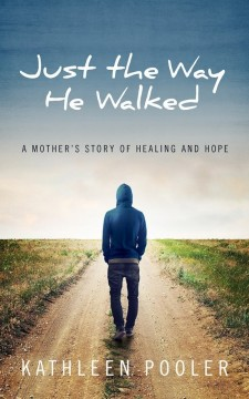 Just the Way He Walked: A Mother's Story of Healing and Hope