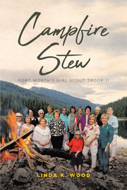 Linda K. Wood's New Book 'Campfire Stew' Retells a 7-Decade Journey of a Texas Girl Scout Troop