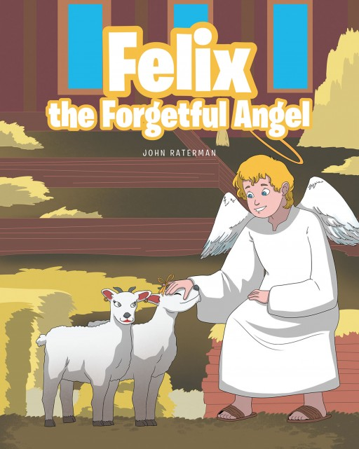 John Raterman's New Book 'Felix the Forgetful Angel' is a Captivating Story About a Distracted Angel and His Great Responsibility During Christmas