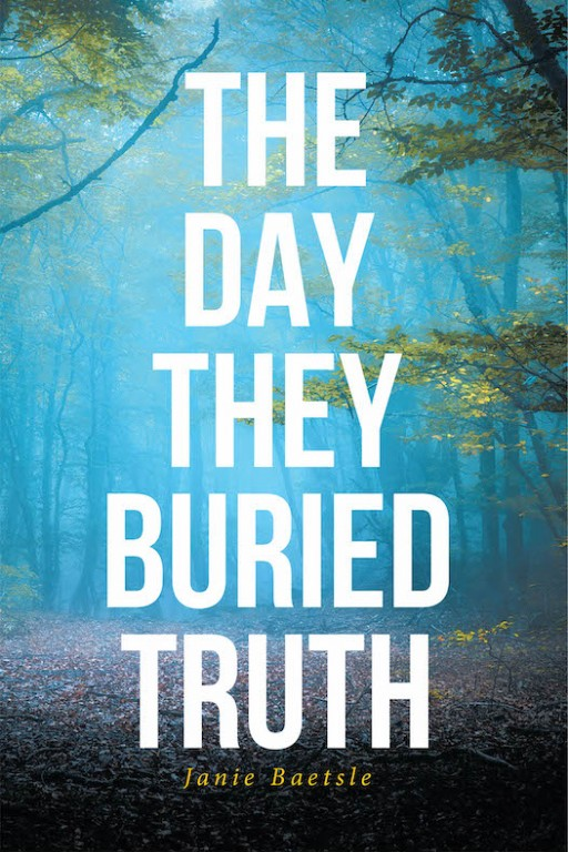 Janie Baetsle's New Book 'The Day They Buried Truth' is a Suspenseful Tale of Two Agents Who Uncover a Clandestine Conspiracy Bent on Destroying Truth