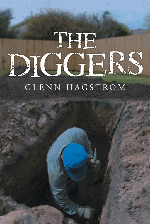 "Glenn Hagstrom's New Book ""The Diggers"" is a Story of a Man Who is Used to Everything Being Exactly as It Seems, but When Things Start to Shift His Life Becomes Far Less Manageable"