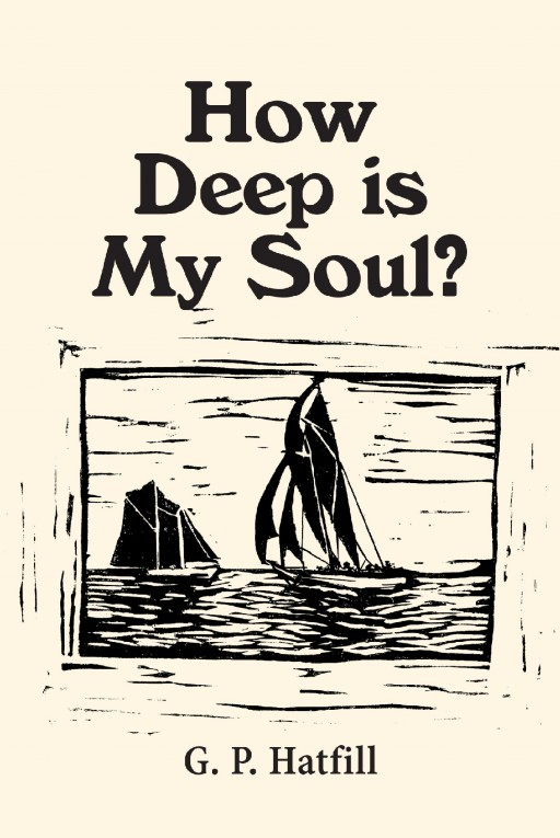 'How Deep is My Soul?' From G.P. Hatfill, is a Collection of Poetry Recounting One Man's Life Experience as a Teacher