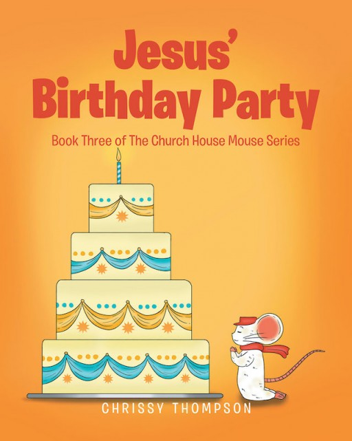 Chrissy Thompson's New Book 'Jesus' Birthday Party' is an Exquisite Tale of a Little Church Mouse's Adventures During Christmastime