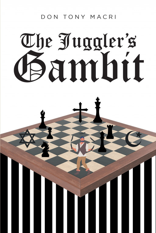 Don Tony Macri's New Book 'The Juggler's Gambit' is a Compelling Novel About a Juggler Whose Skills and Cleverness Help Him Survive in 12th-Century Spain