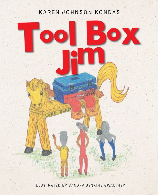 Author Karen Johnson Kondas' New Book 'Toolbox Jim' is the Enlightening Tale of a Toolbox Packed With Tools That Are Useful in Day to Day Life