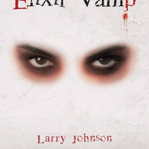 "Larry Johnson's New Book ""Elixir Vamp"" is a Thrilling Science Fiction Novel Centered Around a Secret Alien Invasion, Already Underway, and Gaining Momentum"