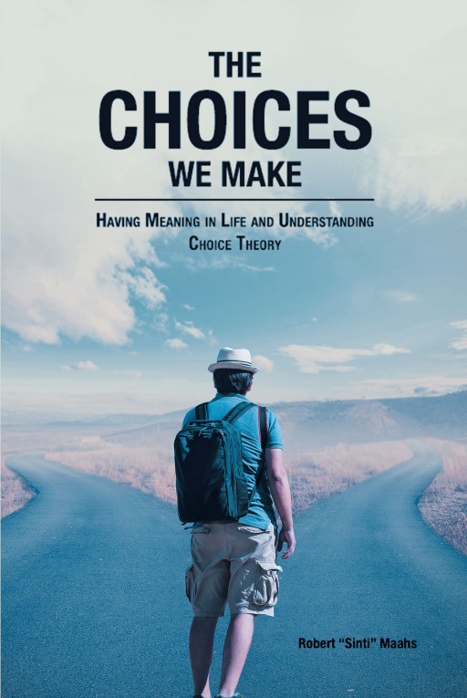 Robert 'Sinti' Maahs' 'The Choices We Make, Having Meaning in Life and Understanding Choice Theory' is a Dissertation on the Dynamics of Choice Theory and How to Utilize It