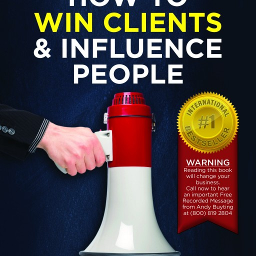 How to Win Clients & Influence People - Andy Buyting's Newest International Bestseller Shares How to Create Instant Credibility and Gain an Unfair Advantage Over Competition