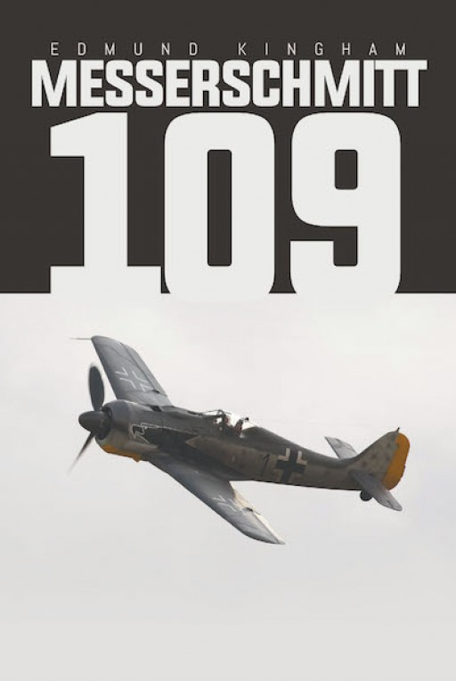 Edmund Kingham's New Book 'Messerschmitt 109' Shares a Gripping Narrative of the War in Germany During the Year 1944 and a Combat Plane's Ascent to End It