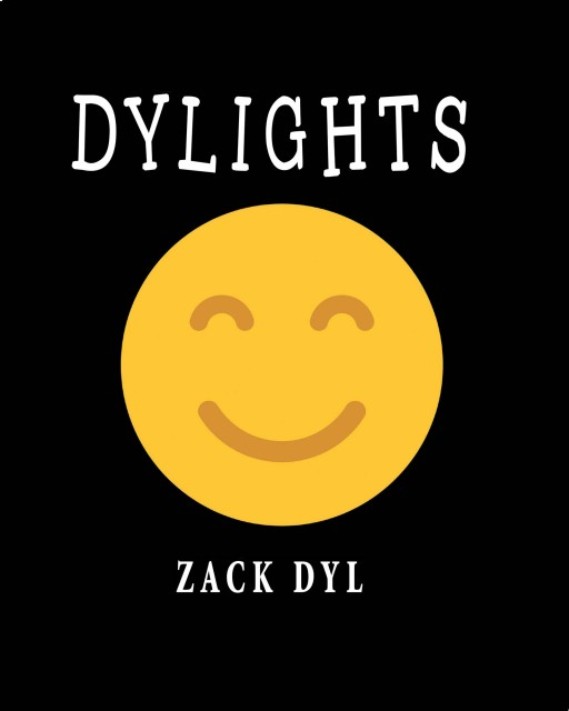"""Zack Dyl's New Book """"Dylights"""" is a Fun and Interesting Pool of Pages That Carry Amusing Ideas and Relevant Messages for All Ages."""