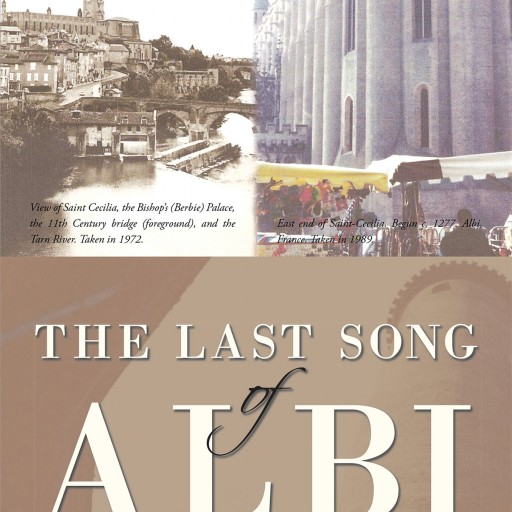 "K. M. Karrer's New Book ""The Last Song of Albi"" is an Amazing Fictional Recreation of Events Surrounding the Shocking History of Saint Cecilia Cathedral in Albi, France."