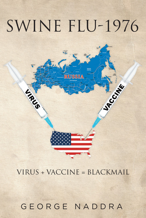 George Naddra's New Book, 'Swine Flu—1976', Explores the Political Power of a Country That Has Simultaneously Developed Both a Dangerous Virus and Its Vaccine