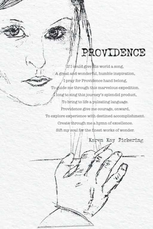 Karen Kay Pickering's New Book 'PROVIDENCE' is a Captivating Collection of Pieces That Speak of Praise, Gratitude, and the Grace of God's Love