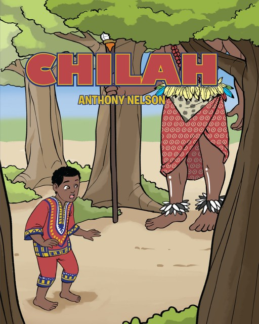 Anthony Nelson's New Book 'Chilah' is a Heartwarming Narrative for Kids About the Value of Friendship, Love, and Sustaining Relationships Through Self-Sacrifices