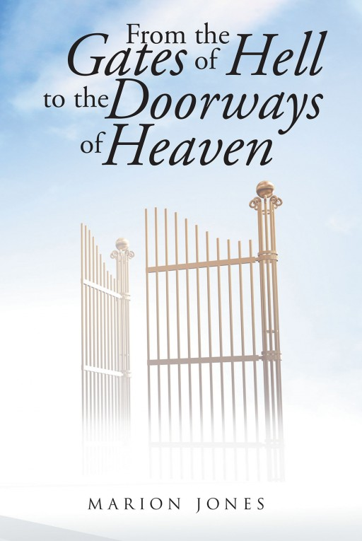By Marion Jones, 'From the Gates of Hell to the Doorways of Heaven' is the Autobiographical Tale of How a Drug Dealer Was Saved by God