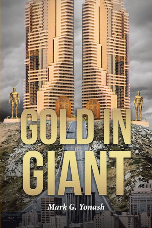 Mark G. Yonash's New Book, 'Gold in Giant' is a Compelling Rediscovery of Fictional Events That Happened in the Past Which Connect the Present and Future of Mankind