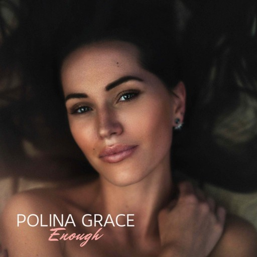Montreal's Rising Star Polina Grace Releases Her New Single 'Enough': A Guiding Light of Empowerment for All Women