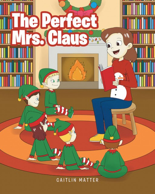 Caitlin Matter's New Book 'The Perfect Mrs. Claus' is a Heartwarming Tale of a Mother and Her Great Adventure During One Christmas Eve