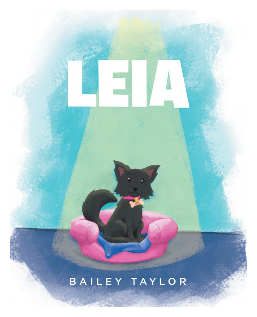 "Bailey Taylor's New Book 'Leia""'Brings a Beautiful Message About the Priceless Treasure of Having Pets"